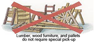 Lumber, wood furniture, and pallets do not require special pick up